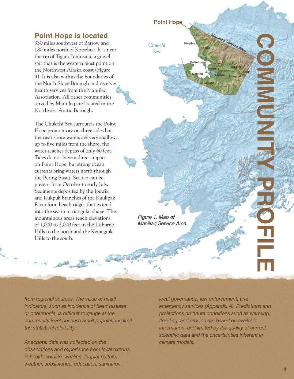 It is also within the boundaries of the North Slope Borough and receives health services from the Maniilaq Association.
