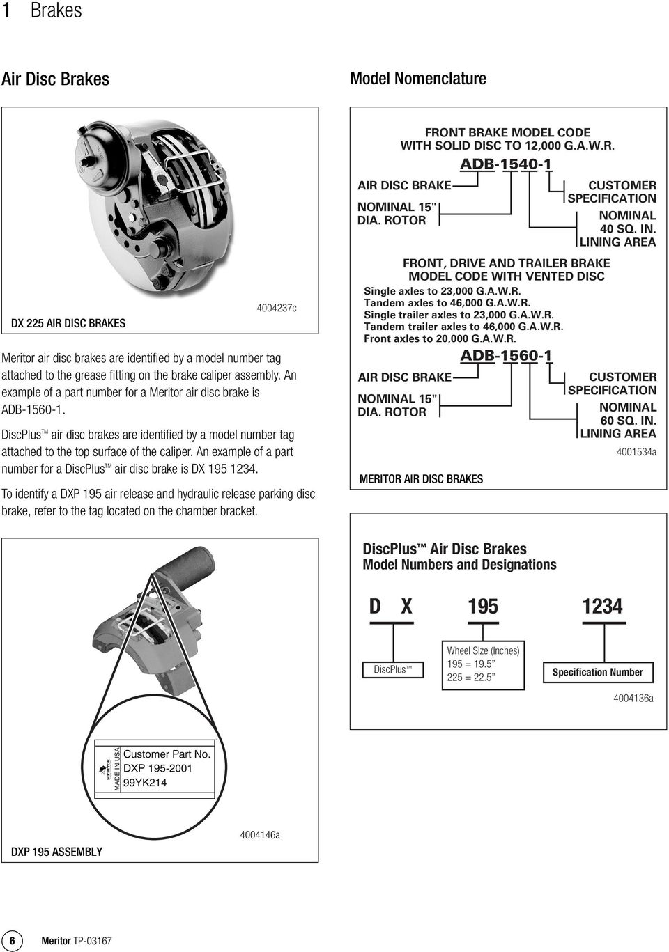 An example of a part number for a Meritor air disc brake is ADB-1560-1. DiscPlus TM air disc brakes are identified by a model number tag attached to the top surface of the caliper.