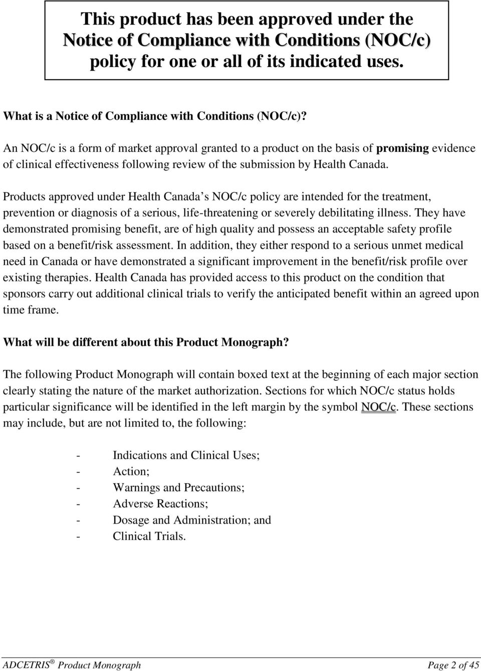 Products approved under Health Canada s NOC/c policy are intended for the treatment, prevention or diagnosis of a serious, life-threatening or severely debilitating illness.