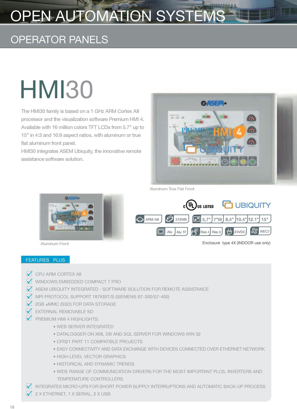 HMI30 integrates ASEM Ubiquity, the innovative remote assistance software solution. Aluminum True Flat Front ARMA8 512MB 5,7 7 W 8,4 10.4 12.
