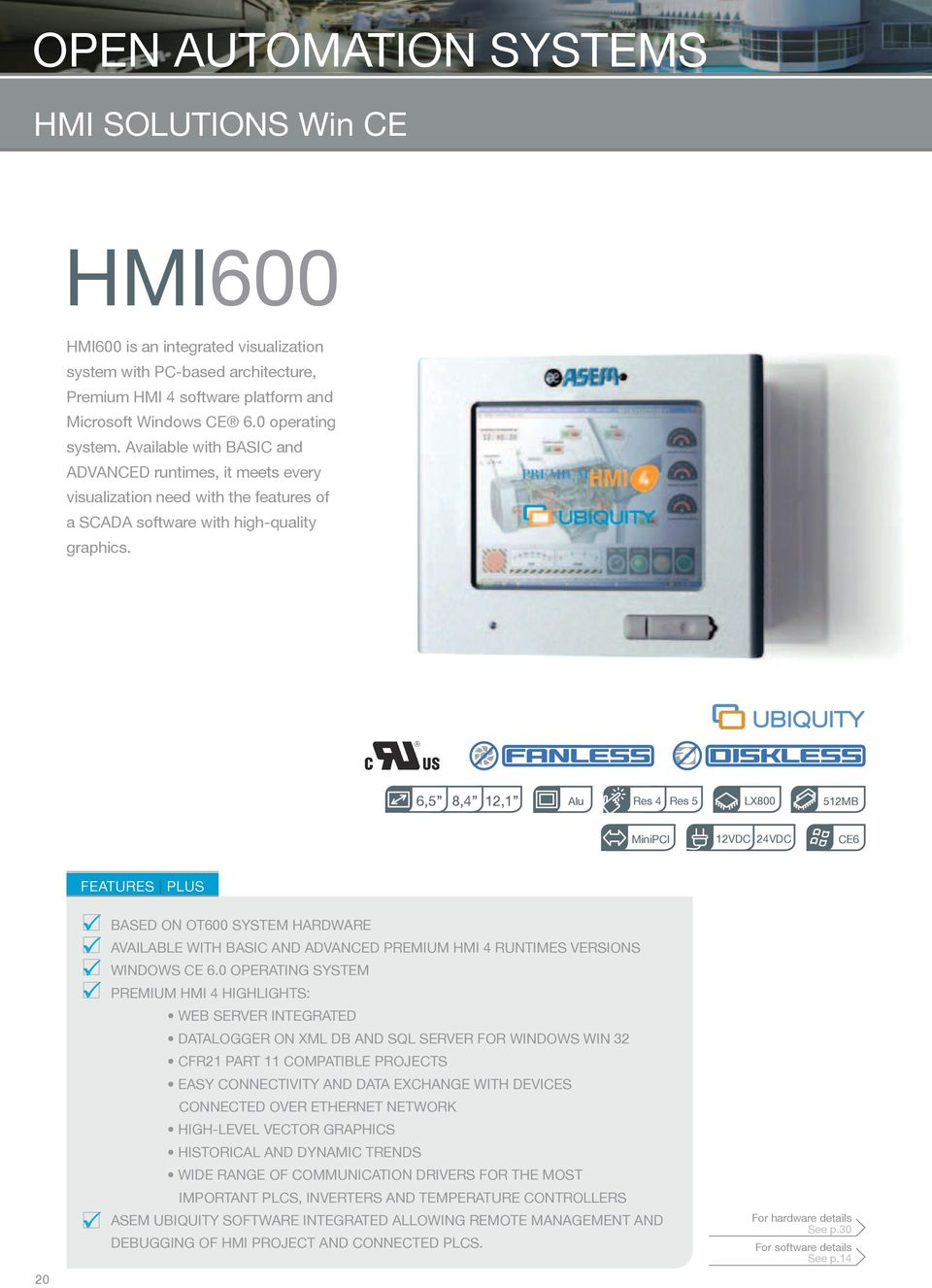 6,5 8,4 12,1 Alu Res 4 Res 5 LX800 512MB MiniPCI 12VDC 24VDC CE6 FEATURES PLUS 20 Based on OT600 system hardware Available with BASIC and ADVANCED Premium HMI 4 runtimes VERSIONS Windows CE 6.