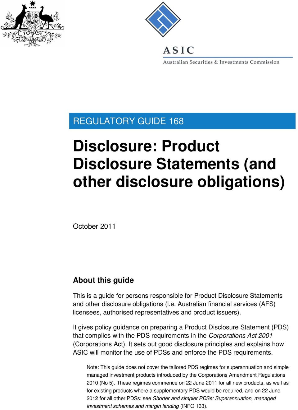 It gives policy guidance on preparing a Product Disclosure Statement (PDS) that complies with the PDS requirements in the Corporations Act 2001 (Corporations Act).