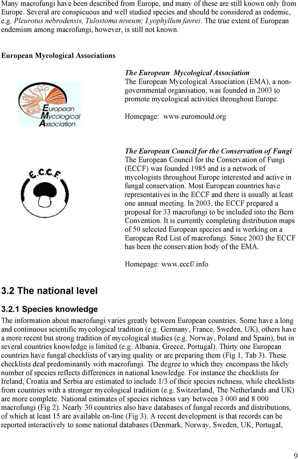 European Mycological Associations The European Mycological Association The European Mycological Association (EMA), a nongovernmental organisation, was founded in 2003 to promote mycological