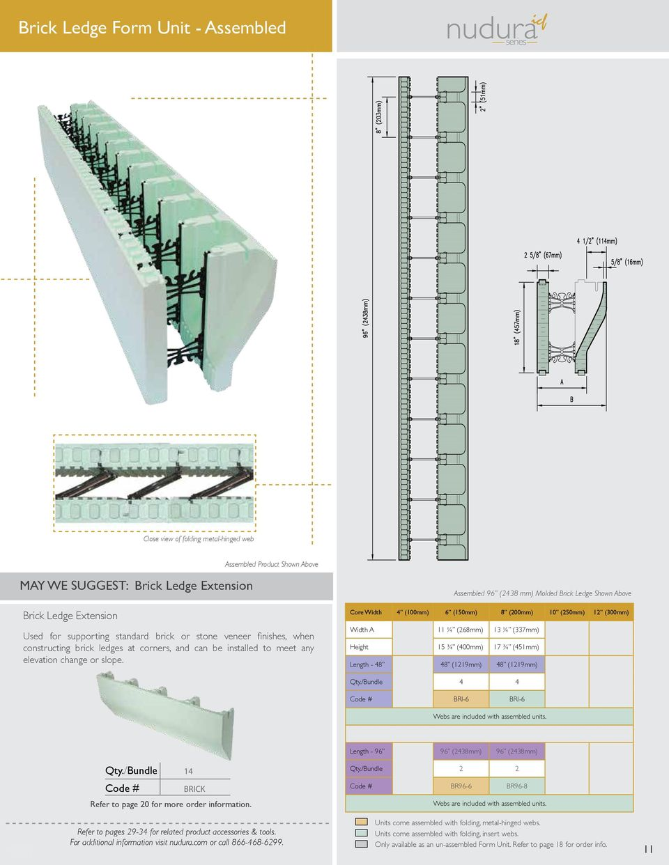 Assembled (2438 mm) Molded Brick Ledge Shown Above Width A 11 ¼ (268mm) 13 ¼ (337mm) Height 15 ¾ (400mm) 17 ¾ (451mm) Length - Qty./Bundle 4 4 BRI-6 BRI-6 Webs are included with assembled units.
