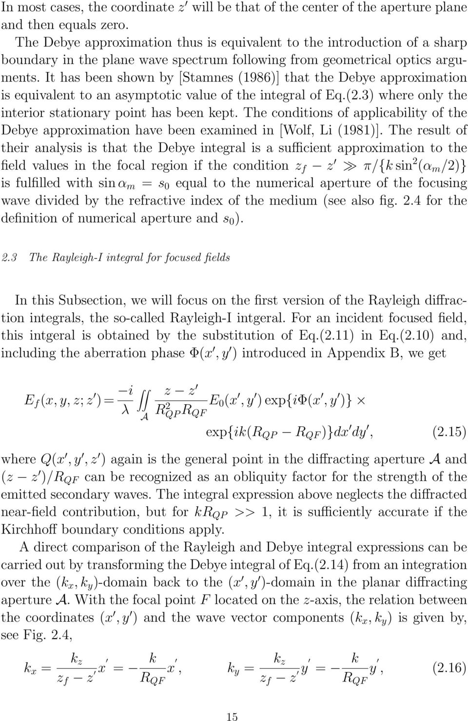 It has been shown by [Stamnes (1986)] that the Debye approximation is equivalent to an asymptotic value of the integral of Eq.(2.3) where only the interior stationary point has been kept.