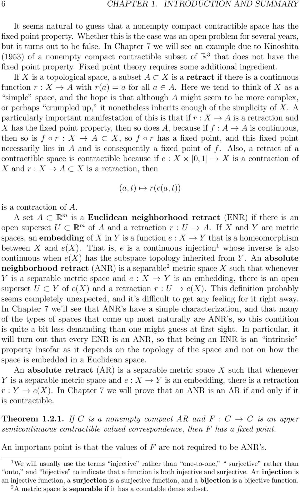 In Chapter 7 we will see an example due to Kinoshita (1953) of a nonempty compact contractible subset of R 3 that does not have the fixed point property.