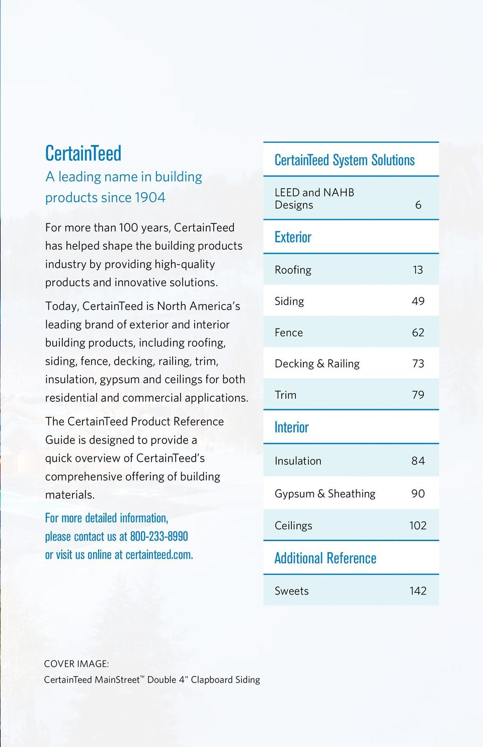 Today, CertainTeed is North America s leading brand of exterior and interior building products, including roofing, siding, fence, decking, railing, trim, insulation, gypsum and ceilings for both