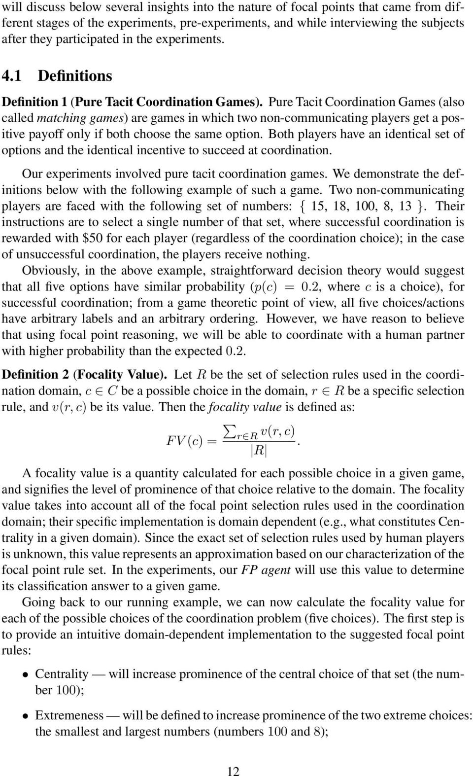 Pure Tacit Coordination Games (also called matching games) are games in which two non-communicating players get a positive payoff only if both choose the same option.