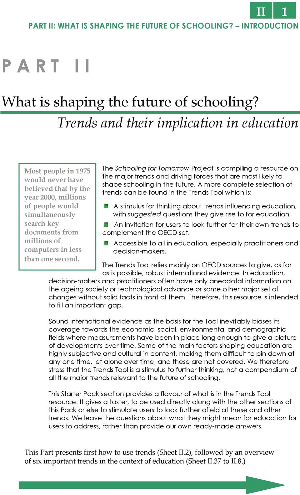 in less than one second. The Schooling for Tomorrow Project is compiling a resource on the major trends and driving forces that are most likely to shape schooling in the future.