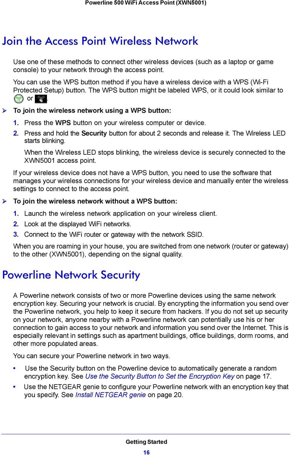 To join the wireless network using a WPS button: 1. Press the WPS button on your wireless computer or device. 2. Press and hold the Security button for about 2 seconds and release it.