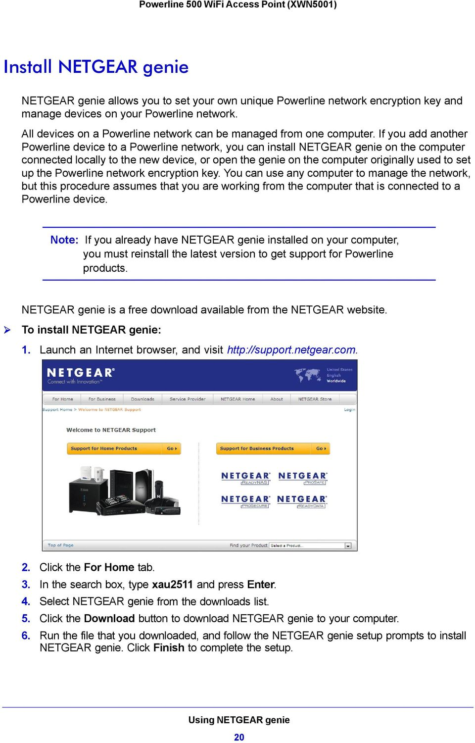 If you add another Powerline device to a Powerline network, you can install NETGEAR genie on the computer connected locally to the new device, or open the genie on the computer originally used to set