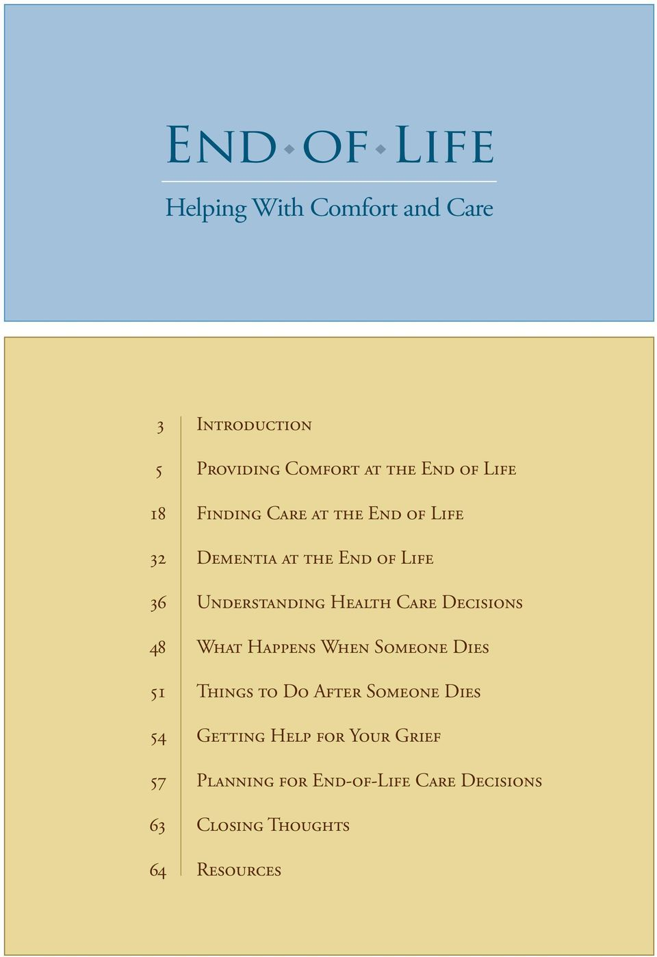 Care Decisions 48 What Happens When Someone Dies 51 Things to Do After Someone Dies 54 Getting