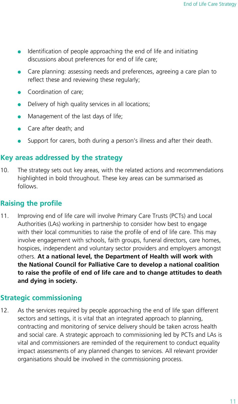 during a person s illness and after their death. Key areas addressed by the strategy 10. The strategy sets out key areas, with the related actions and recommendations highlighted in bold throughout.