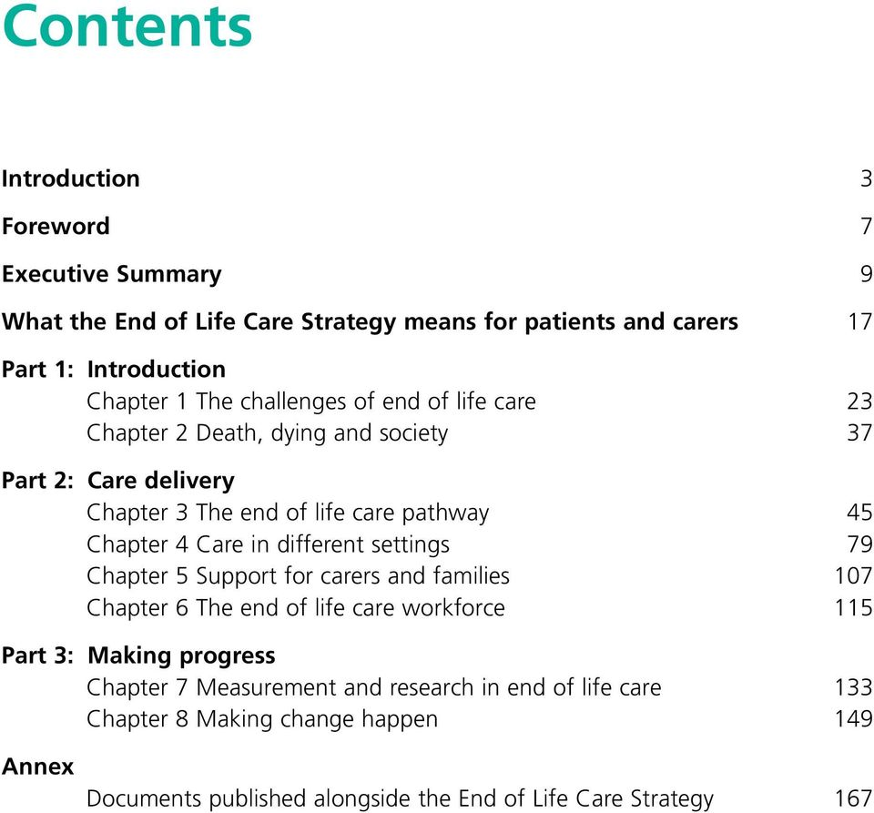 different settings Chapter 5 Support for carers and families Chapter 6 The end of life care workforce Part 3: Making progress Chapter 7 Measurement and