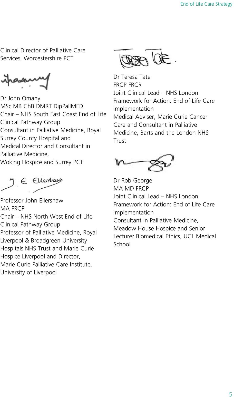 Action: End of Life Care implementation Medical Adviser, Marie Curie Cancer Care and Consultant in Palliative Medicine, Barts and the London NHS Trust Professor John Ellershaw MA FRCP Chair NHS North