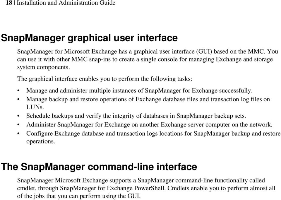The graphical interface enables you to perform the following tasks: Manage and administer multiple instances of SnapManager for Exchange successfully.