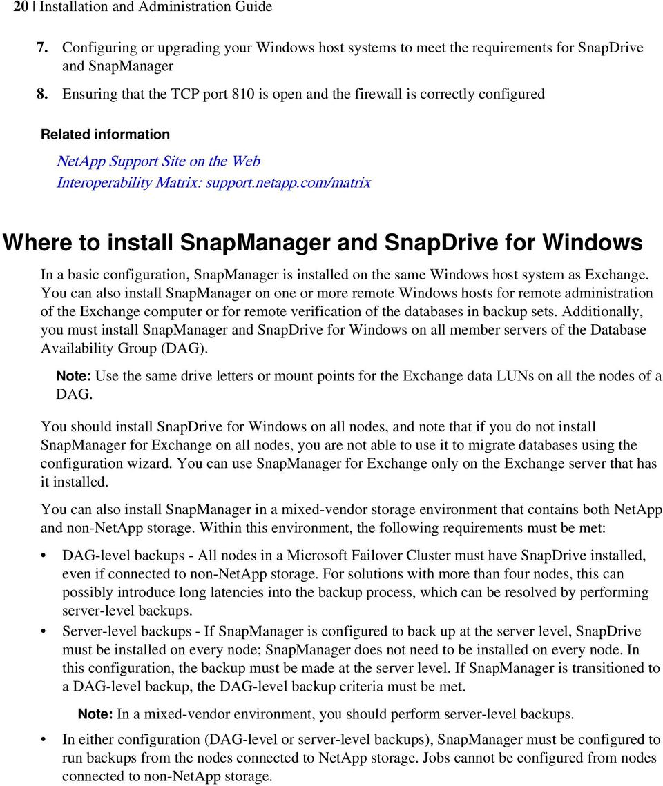 com/matrix Where to install SnapManager and SnapDrive for Windows In a basic configuration, SnapManager is installed on the same Windows host system as Exchange.