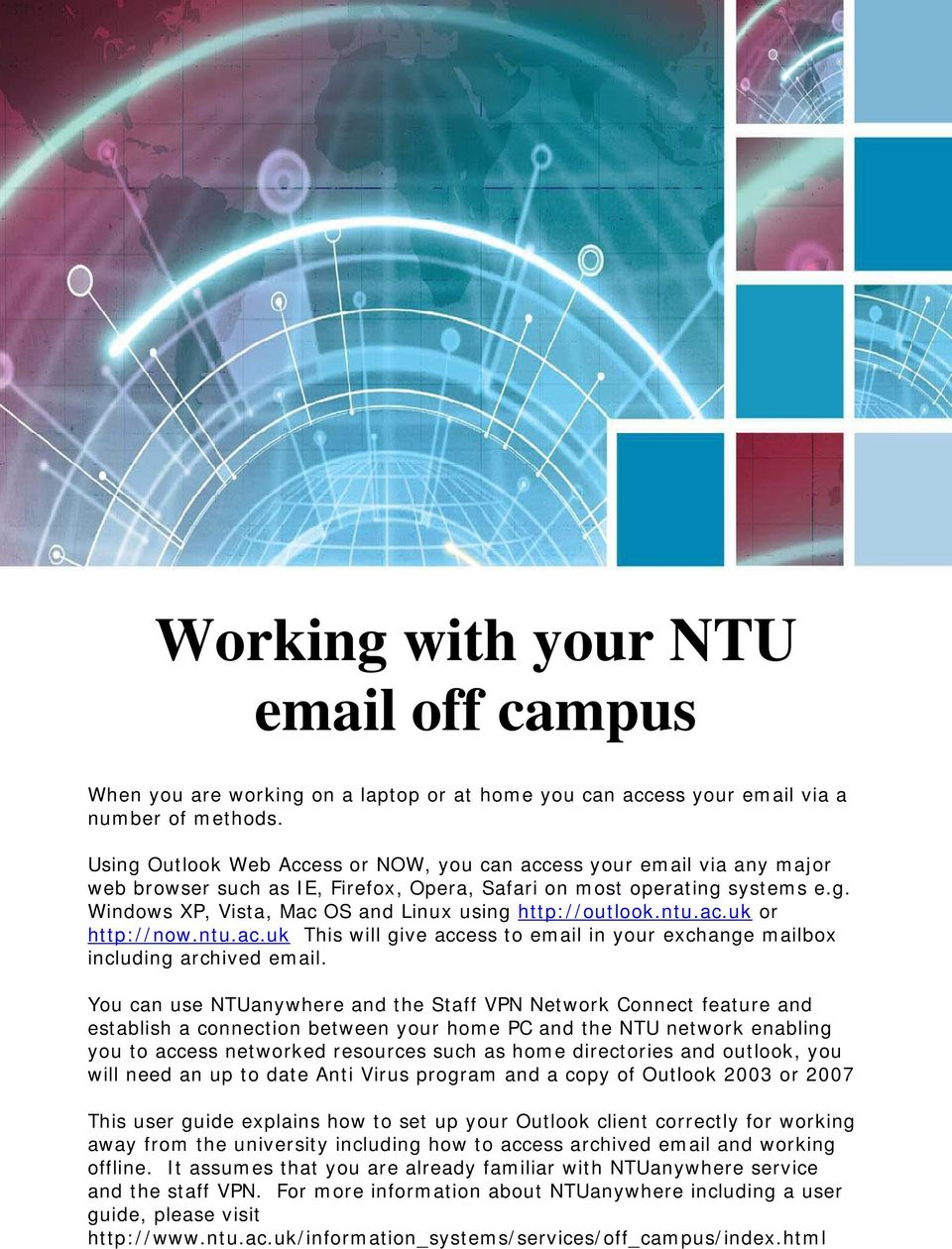 ntu.ac.uk or http://now.ntu.ac.uk This will give access to email in your exchange mailbox including archived email.