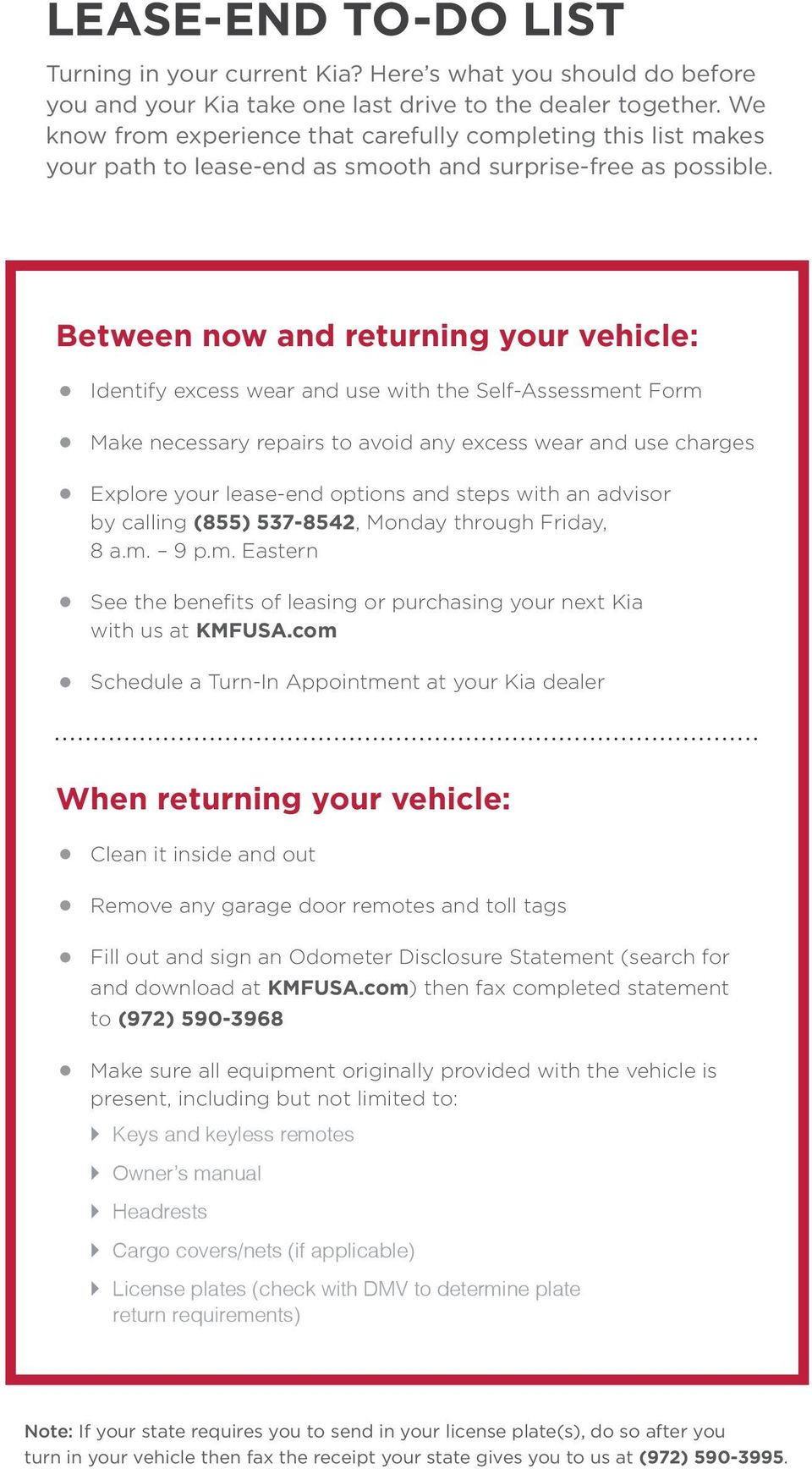 Between now and returning your vehicle: Identify excess wear and use with the Self-Assessment Form Make necessary repairs to avoid any excess wear and use charges Explore your lease-end options and
