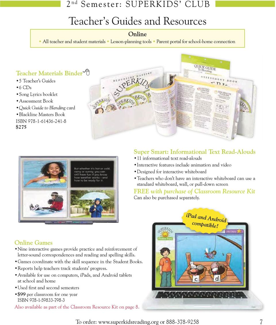 text read-alouds Interactive features include animation and video Designed for interactive whiteboard Teachers who don t have an interactive whiteboard can use a standard whiteboard, wall, or