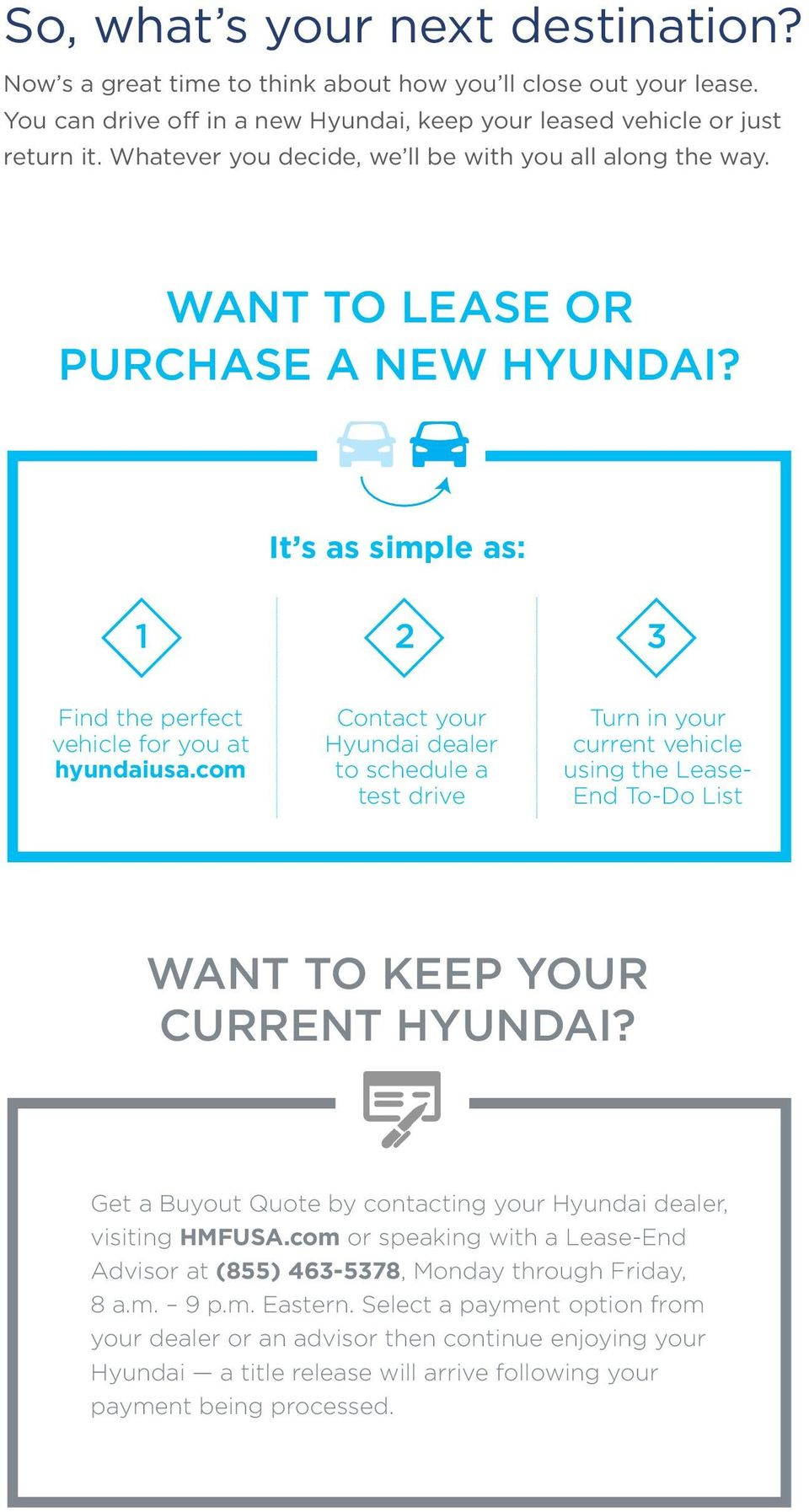 com Contact your Hyundai dealer to schedule a test drive Turn in your current vehicle using the Lease- End To-Do List WANT TO KEEP YOUR CURRENT HYUNDAI?