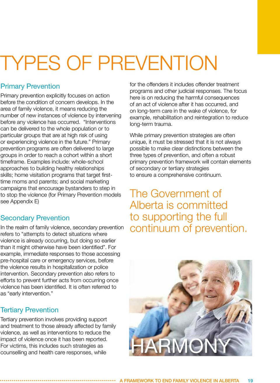 Interventions can be delivered to the whole population or to particular groups that are at high risk of using or experiencing violence in the future.