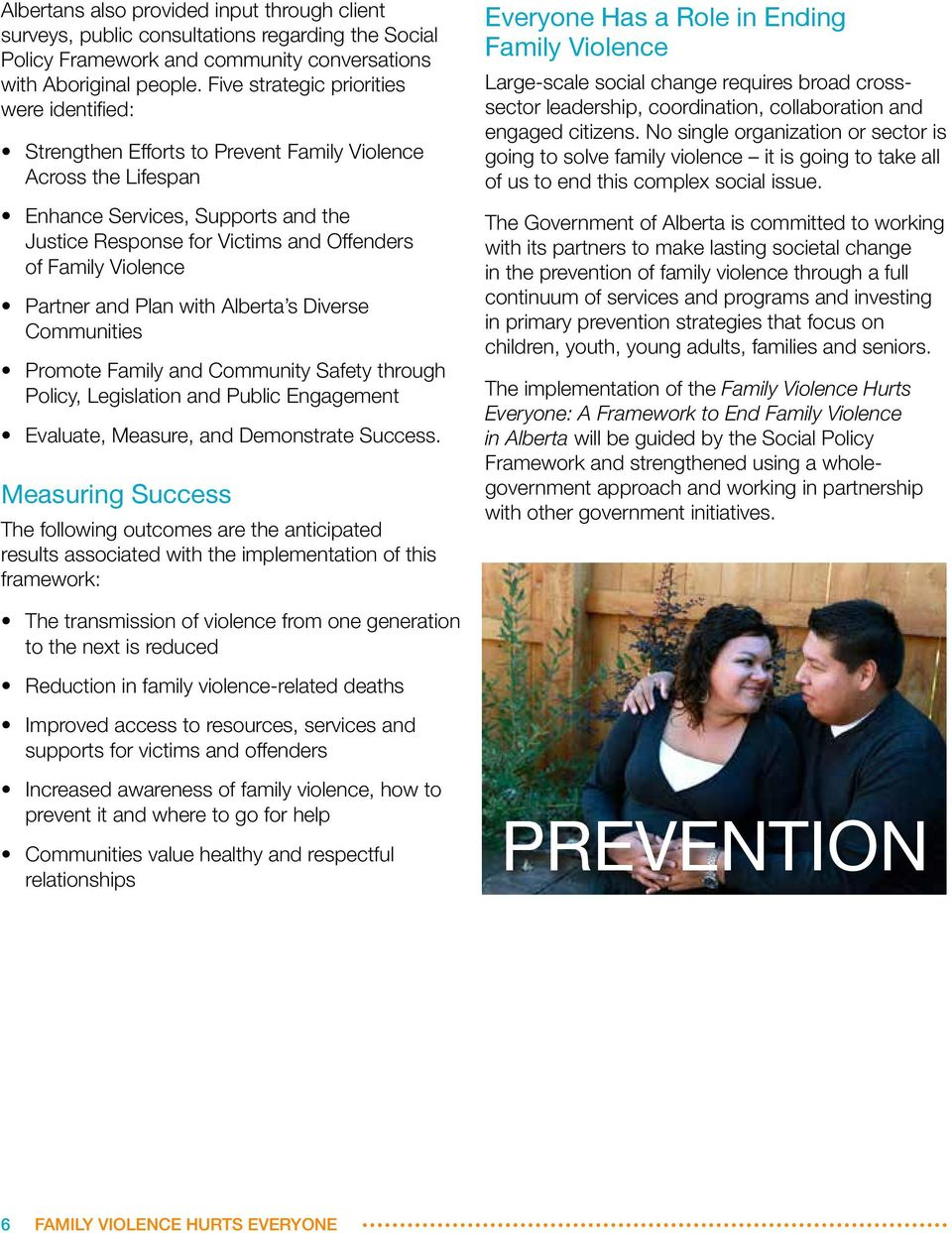 Violence Partner and Plan with Alberta s Diverse Communities Promote Family and Community Safety through Policy, Legislation and Public Engagement Evaluate, Measure, and Demonstrate Success.