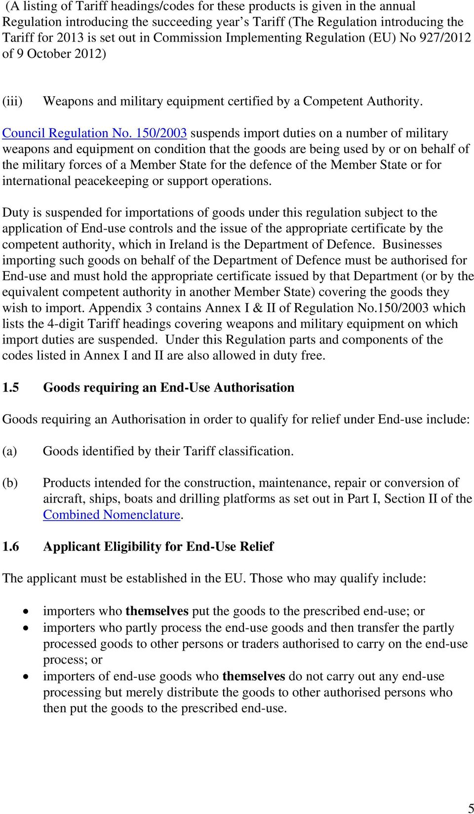 150/2003 suspends import duties on a number of military weapons and equipment on condition that the goods are being used by or on behalf of the military forces of a Member State for the defence of