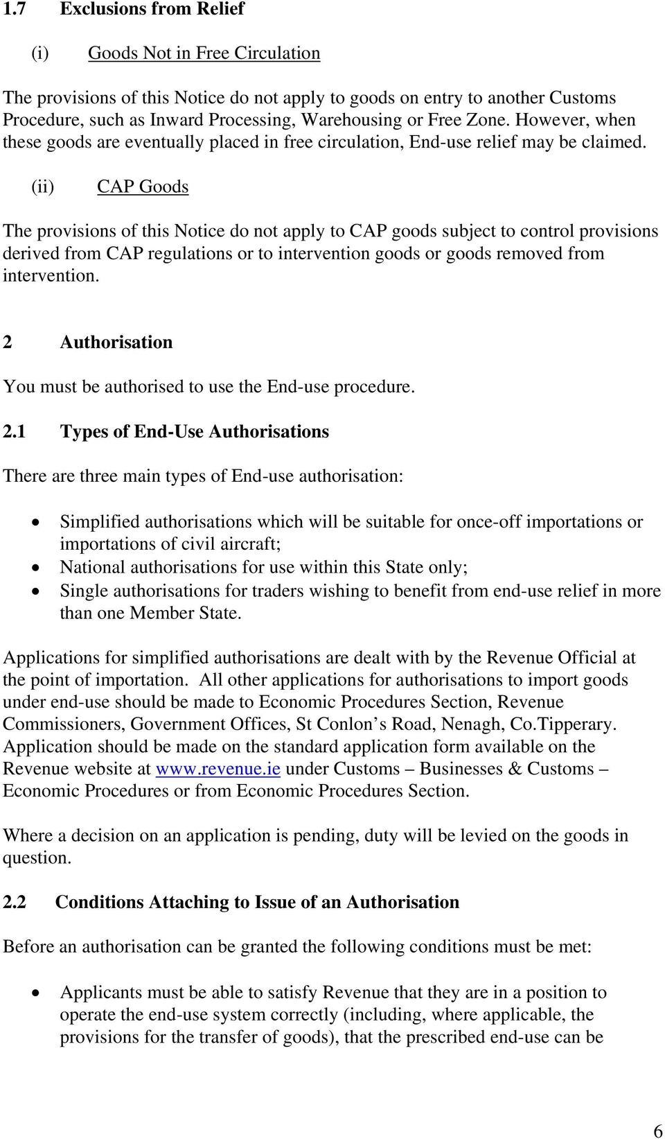 (ii) CAP Goods The provisions of this Notice do not apply to CAP goods subject to control provisions derived from CAP regulations or to intervention goods or goods removed from intervention.