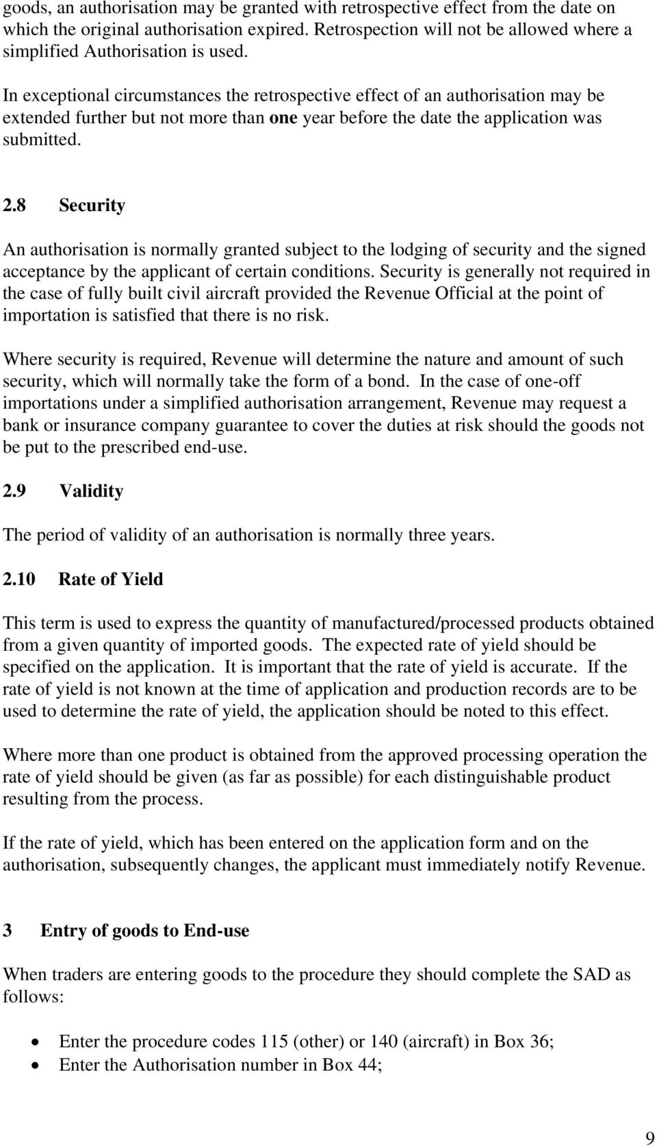 8 Security An authorisation is normally granted subject to the lodging of security and the signed acceptance by the applicant of certain conditions.