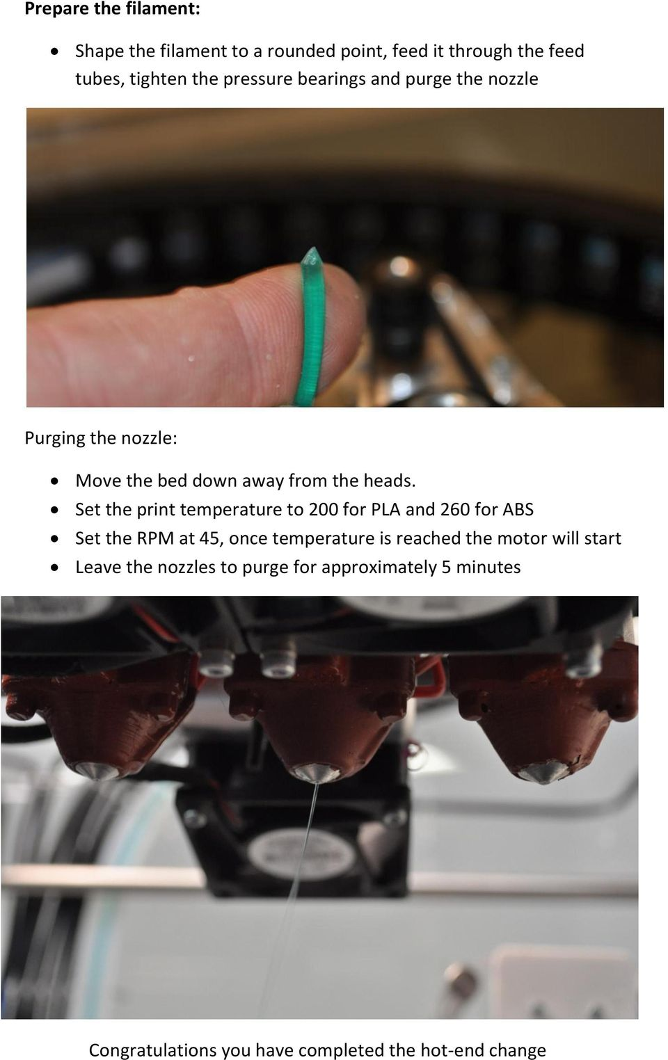 Set the print temperature to 200 for PLA and 260 for ABS Set the RPM at 45, once temperature is reached the