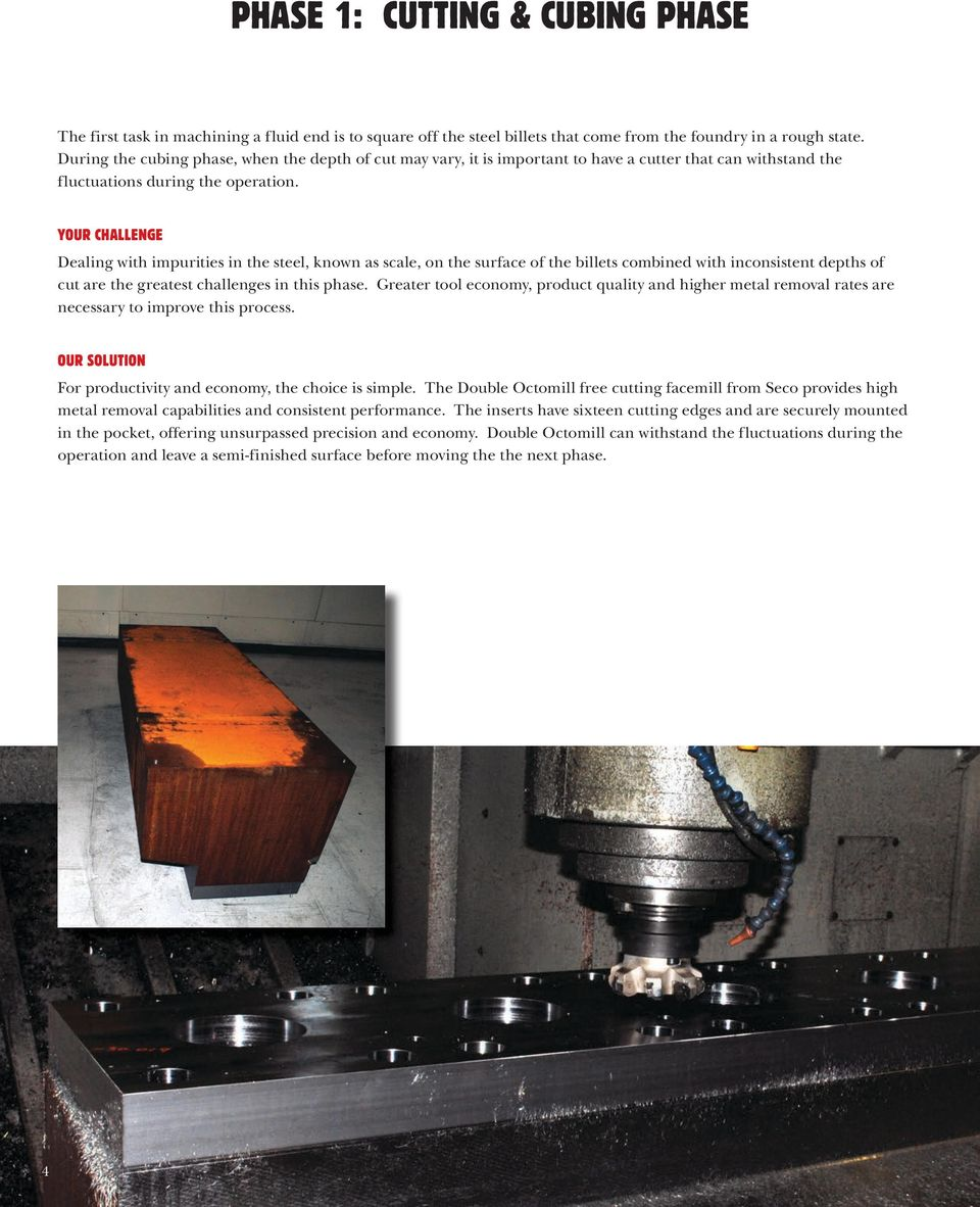 YOUR CHALLENGE Dealing with impurities in the steel, known as scale, on the surface of the billets combined with inconsistent depths of cut are the greatest challenges in this phase.