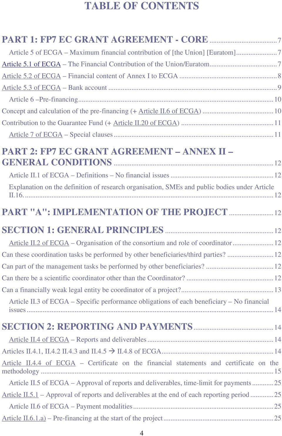 6 of ECGA)... 10 Contribution to the Guarantee Fund (+ Article II.20 of ECGA)... 11 Article 7 of ECGA Special clauses... 11 PART 2: FP7 EC GRANT AGREEMENT ANNEX II GENERAL CONDITIONS... 12 Article II.