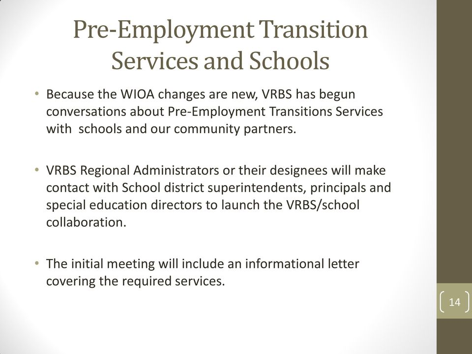 VRBS Regional Administrators or their designees will make contact with School district superintendents, principals