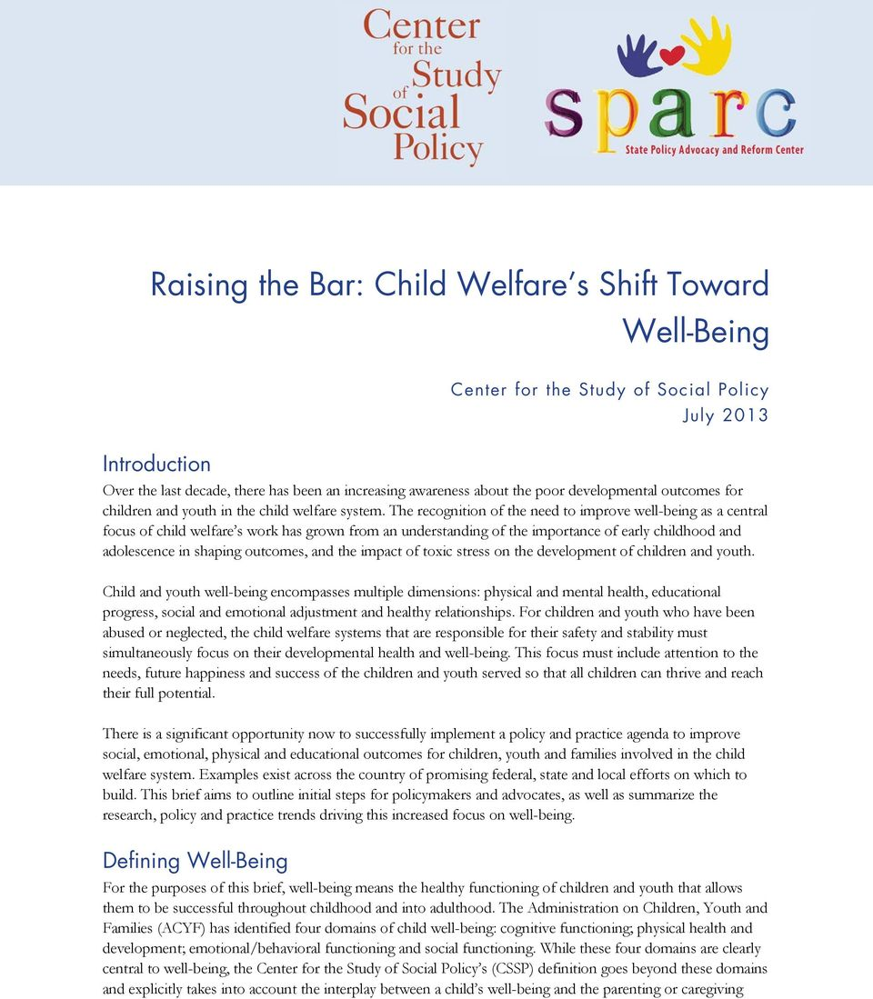 The recognition of the need to improve well-being as a central focus of child welfare s work has grown from an understanding of the importance of early childhood and adolescence in shaping outcomes,