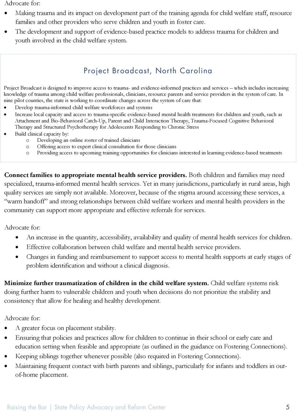 Project Broadcast, North Carolina Project Broadcast is designed to improve access to trauma- and evidence-informed practices and services which includes increasing knowledge of trauma among child