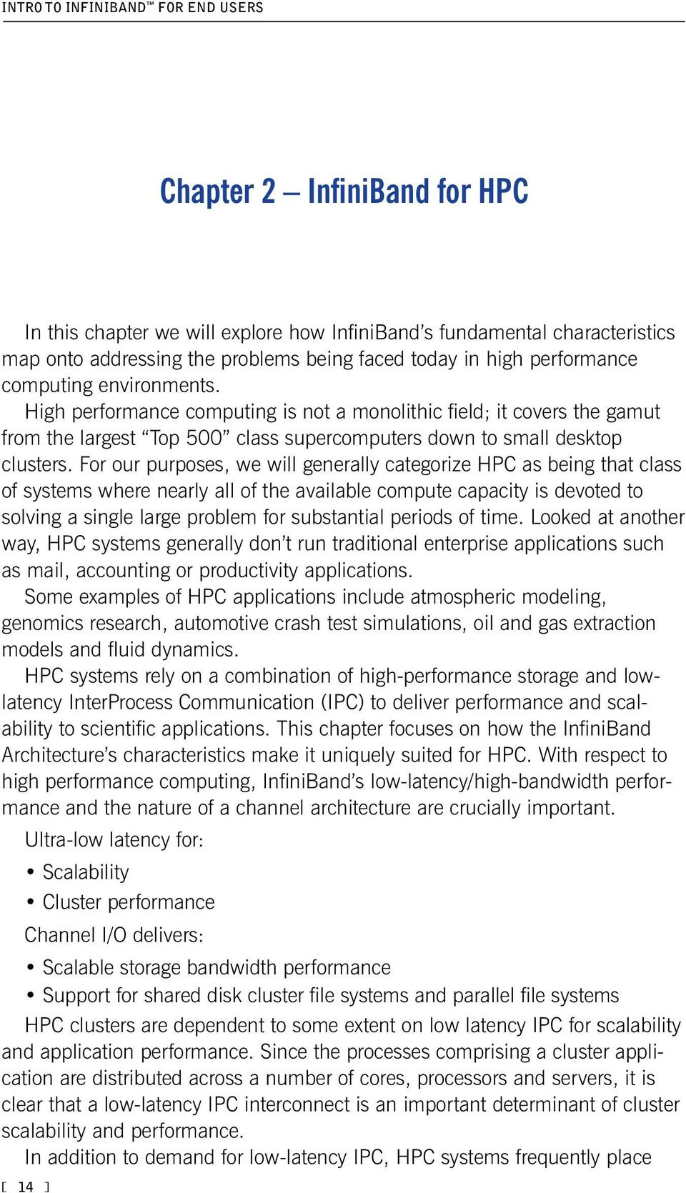 For our purposes, we will generally categorize HPC as being that class of systems where nearly all of the available compute capacity is devoted to solving a single large problem for substantial