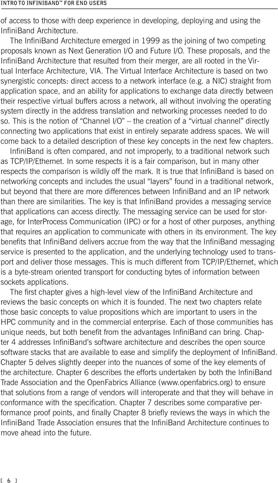 These proposals, and the InfiniBand Architecture that resulted from their merger, are all rooted in the Virtual Interface Architecture, VIA.