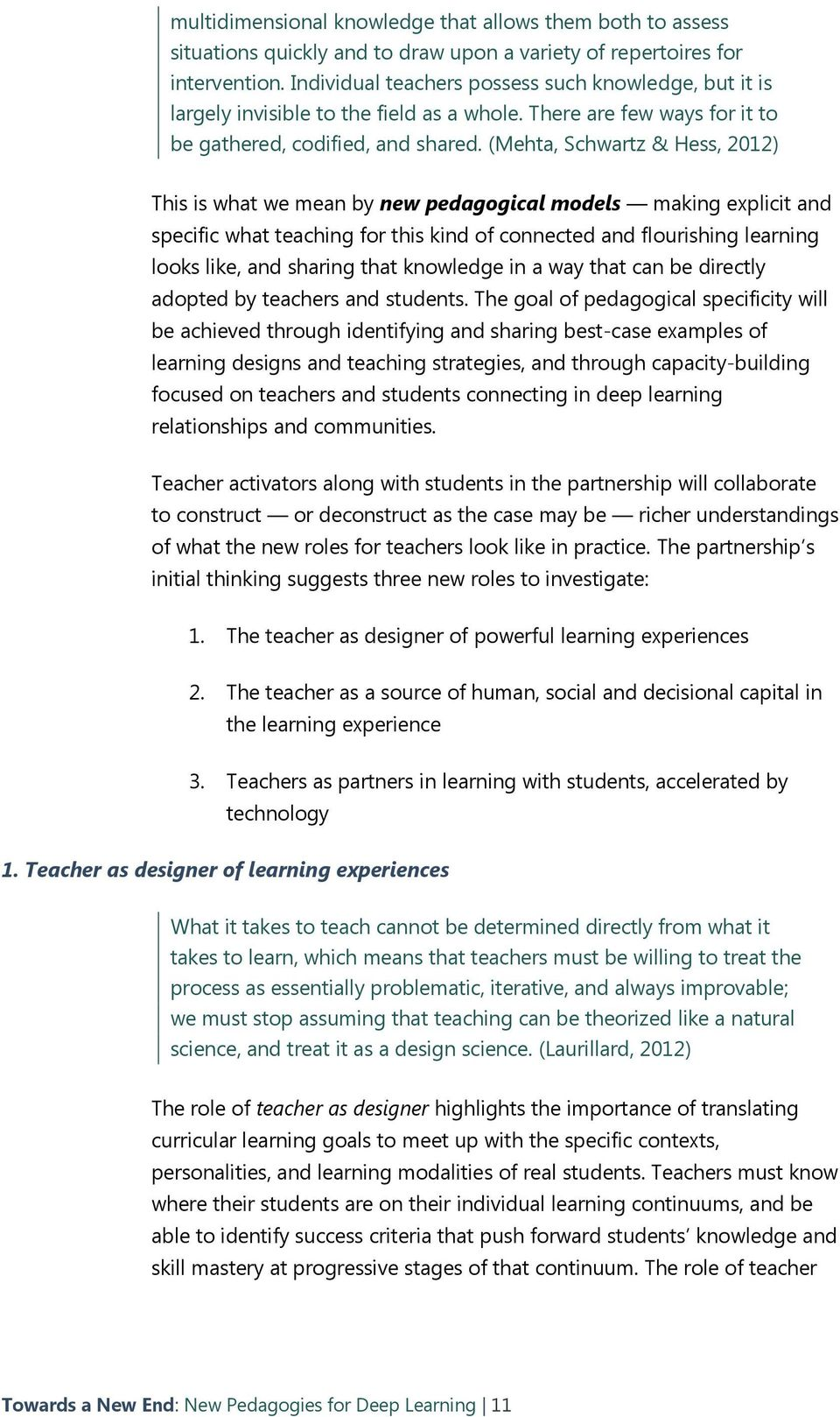 (Mehta, Schwartz & Hess, 2012) This is what we mean by new pedagogical models making explicit and specific what teaching for this kind of connected and flourishing learning looks like, and sharing