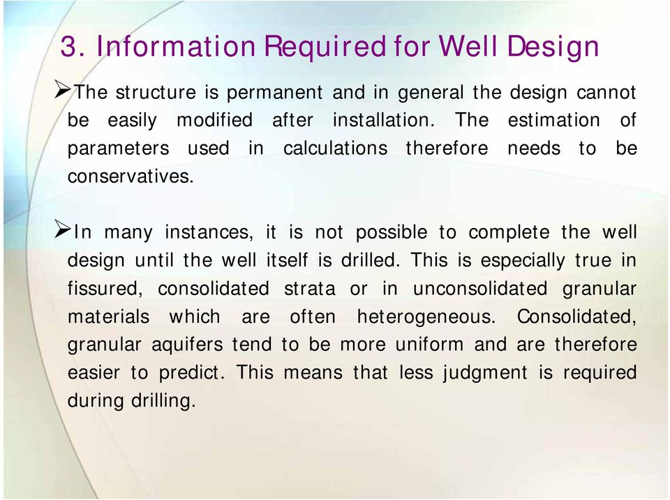 In many instances, it is not possible to complete the well design until the well itself is drilled.