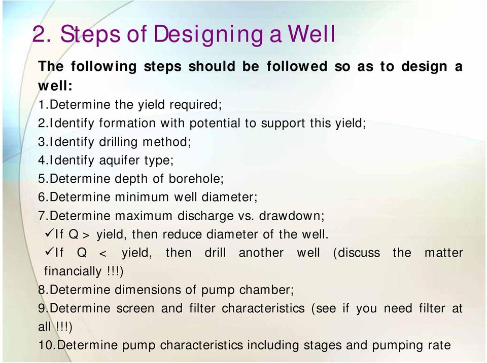 Determine minimum well diameter; 7.Determine maximum discharge vs. drawdown; If Q > yield, then reduce diameter of the well.