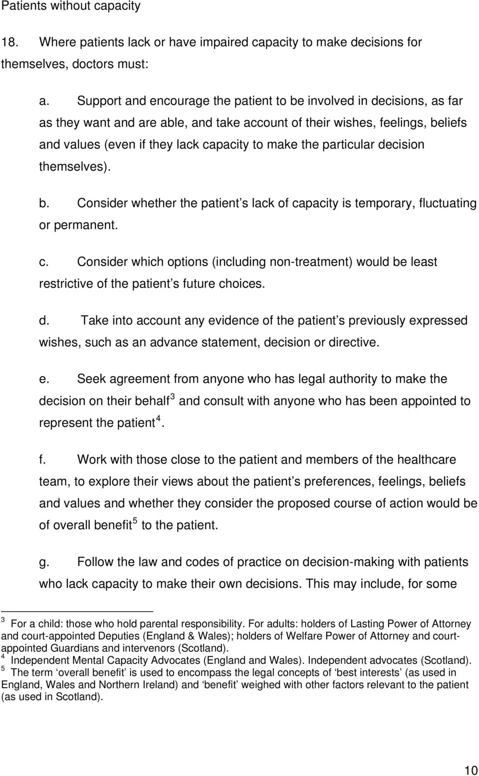 particular decision themselves). b. Consider whether the patient s lack of capacity is temporary, fluctuating or permanent. c. Consider which options (including non-treatment) would be least restrictive of the patient s future choices.