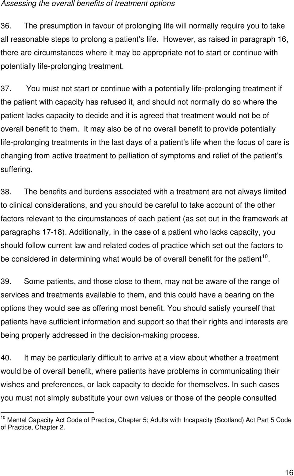 You must not start or continue with a potentially life-prolonging treatment if the patient with capacity has refused it, and should not normally do so where the patient lacks capacity to decide and
