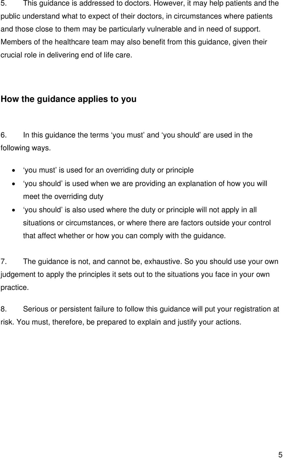 Members of the healthcare team may also benefit from this guidance, given their crucial role in delivering end of life care. How the guidance applies to you 6.