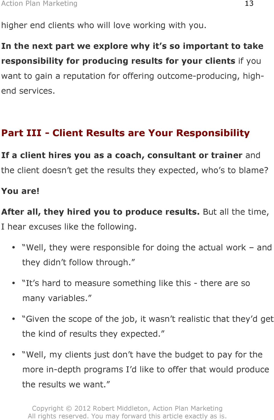 Part III - Client Results are Your Responsibility If a client hires you as a coach, consultant or trainer and the client doesn t get the results they expected, who s to blame? You are!