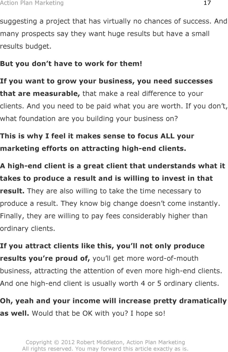 If you don t, what foundation are you building your business on? This is why I feel it makes sense to focus ALL your marketing efforts on attracting high-end clients.