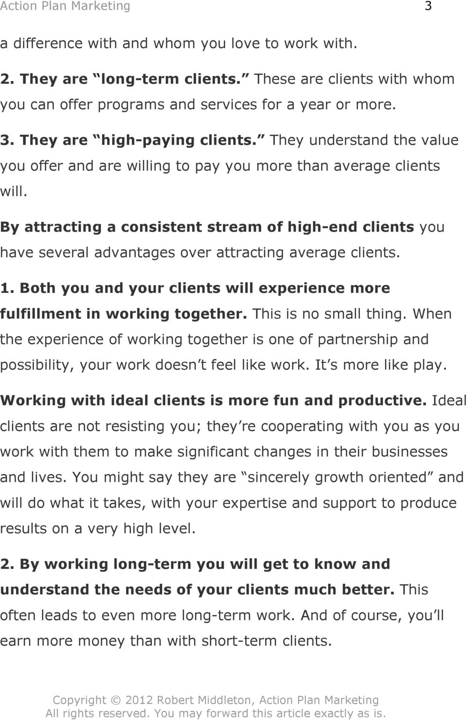 By attracting a consistent stream of high-end clients you have several advantages over attracting average clients. 1. Both you and your clients will experience more fulfillment in working together.