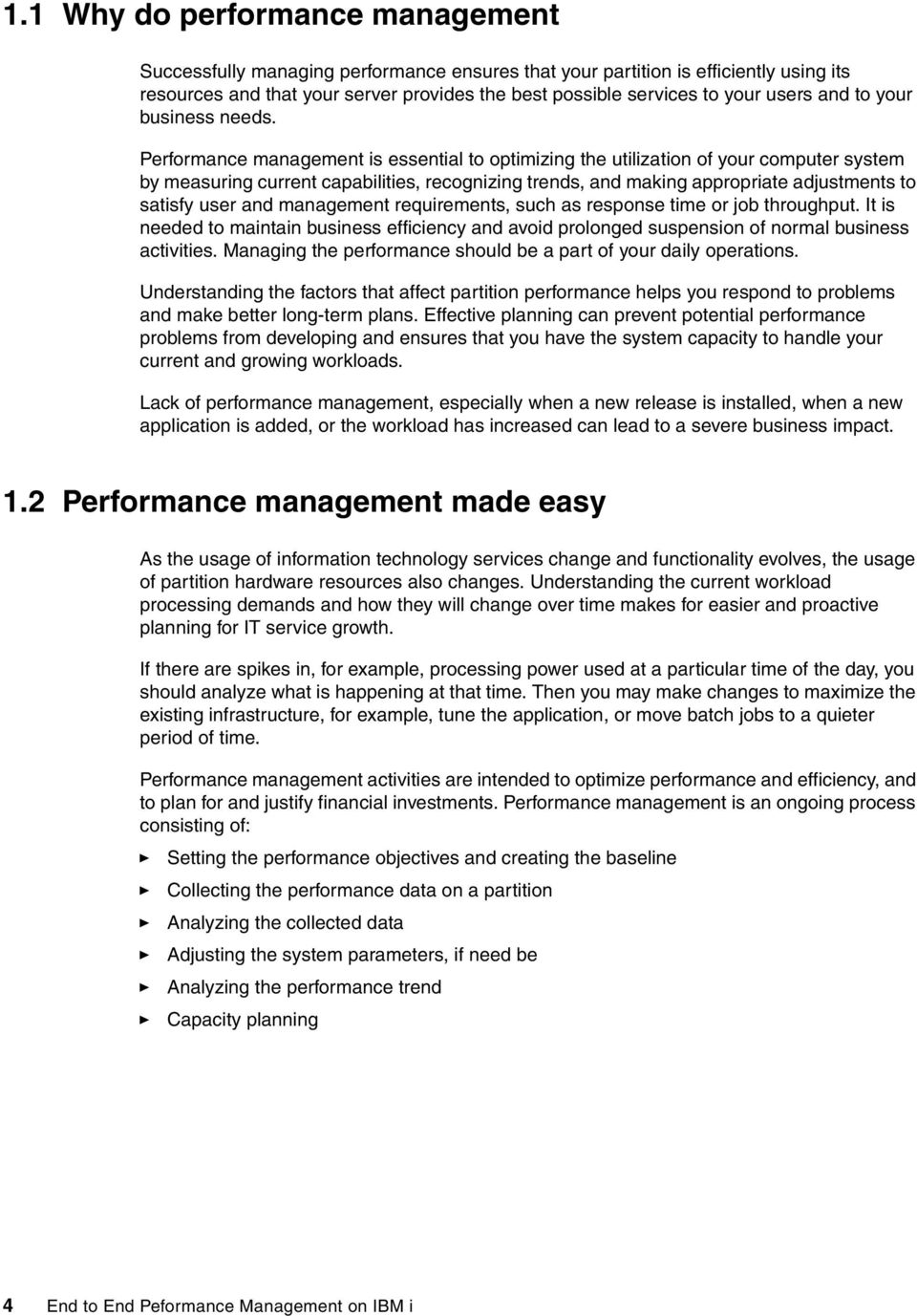 Performance management is essential to optimizing the utilization of your computer system by measuring current capabilities, recognizing trends, and making appropriate adjustments to satisfy user and