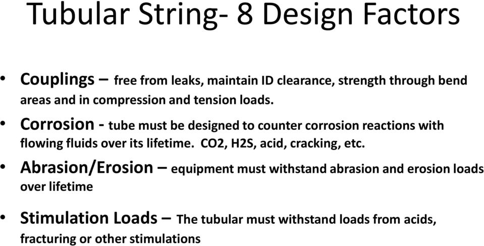 Corrosion - tube must be designed to counter corrosion reactions with flowing fluids over its lifetime.