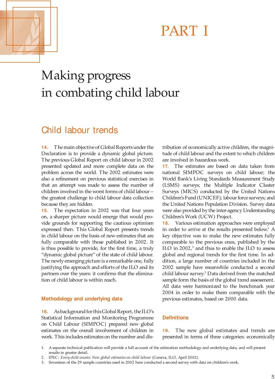 The 2002 estimates were also a refinement on previous statistical exercises in that an attempt was made to assess the number of children involved in the worst forms of child labour the greatest
